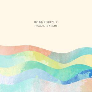 Robb Murphy – Italian Dreams