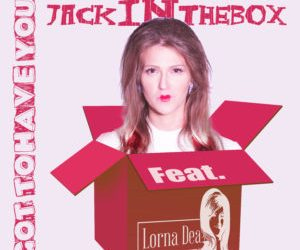 """Jack In The Box feat. Lorna Dea – """"Got To Have You"""""""