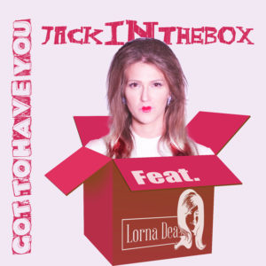 "Jack In The Box feat. Lorna Dea – ""Got To Have You"""