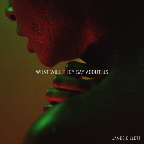 James Billett: What Will They Say?