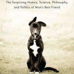 What's a Dog For? The Surprising History, Science, Philosophy and Politics of Man's Best Friend