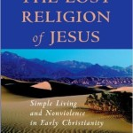 The Lost Religion of Jesus:  Simple Living & Nonviolence In Early Christianity