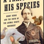 A Traitor To His Species:  Henry Bergh & The Birth Of The Animal Rights Movement