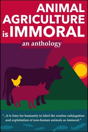 Animal Agriculture is Immoral, edited by Sailesh Rao