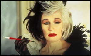 Glenn Close as Cruella DeVil.