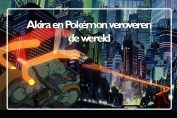 Anime in de jaren 90. De invloed Akira, Pokémon en meer.