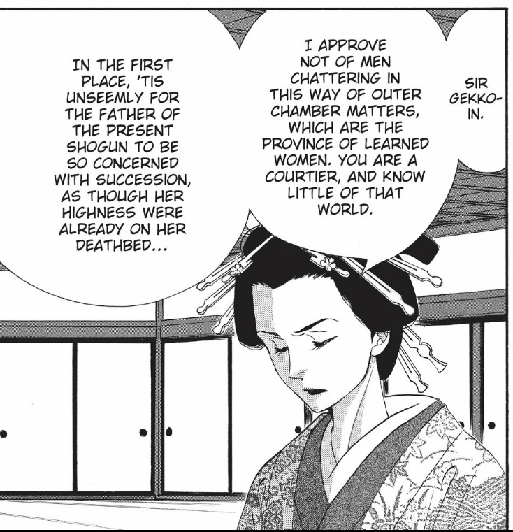 "A manga panel of a woman in traditional Japanese dress looking down, eyes closed, seriously. She says she doesn't approve of men ""chattering"" in chambers that are ""the province of learned women"" and that it's ""unseemly for the father of the present shogun to be so concerned with succession, as though her highness were already on her deathbed."""