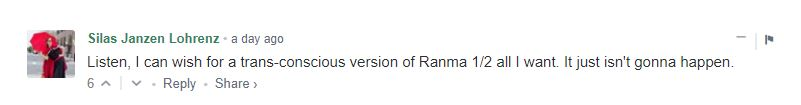 Listen, I can wish for a trans-conscious version of Ranma 1/2 all I want. It just isn't gonna happen.