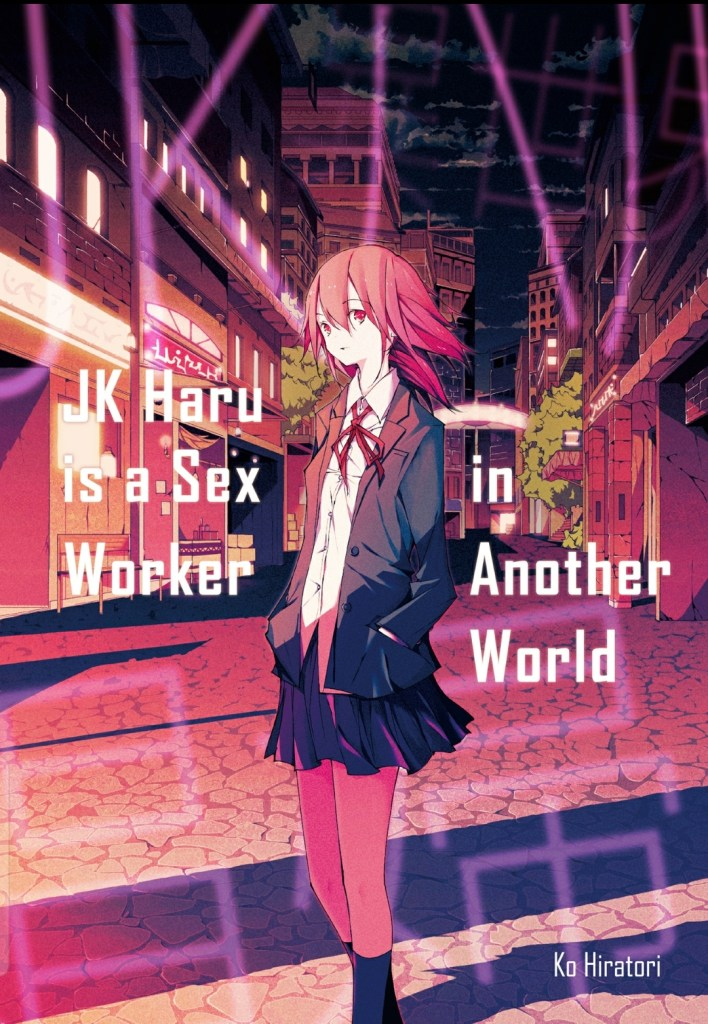 Cover of the novel, a pensive looking girl stands in the middle of a street looking at the camera. Cover text: JK Haru is a Sex Worker in Another World Ko Hiratori