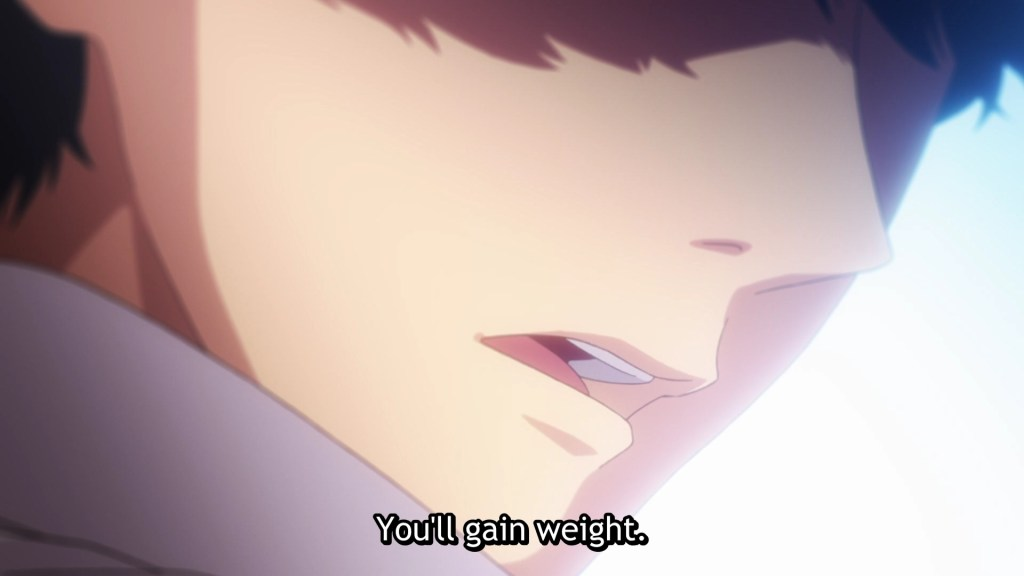 """Fuutarou with his eyes shadowed over glances behind his shoulder: """"You'll gain weight."""""""