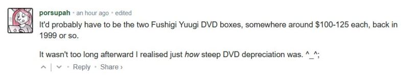 It'd probably have to be the two Fushigi Yuugi DVD boxes, somewhere around $100-125 each, back in 1999 or so.  It wasn't too long afterward I realised just how steep DVD depreciation was. ^_^;