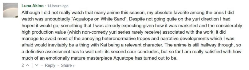 """Although I did not really watch that many anime this season, my absolute favorite among the ones I did watch was undoubtedly """"Aquatope on White Sand"""". Despite not going quite on the yuri direction I had hoped it would go, something that I was already expecting given how it was marketed and the considerably high production value (which non-comedy yuri series rarely receive) associated with the work; it did manage to avoid most of the annoying heteronormative tropes and narrative developments which I was afraid would inevitably be a thing with Kai being a relevant character. The anime is still halfway through, so a definitive assessment has to wait until its second cour concludes, but so far I am really satisfied with how much of an emotionally mature masterpiece Aquatope has turned out to be."""