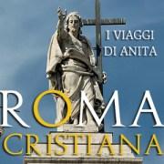Roma Cristiana. I luoghi da vistare del cristianesimo romano