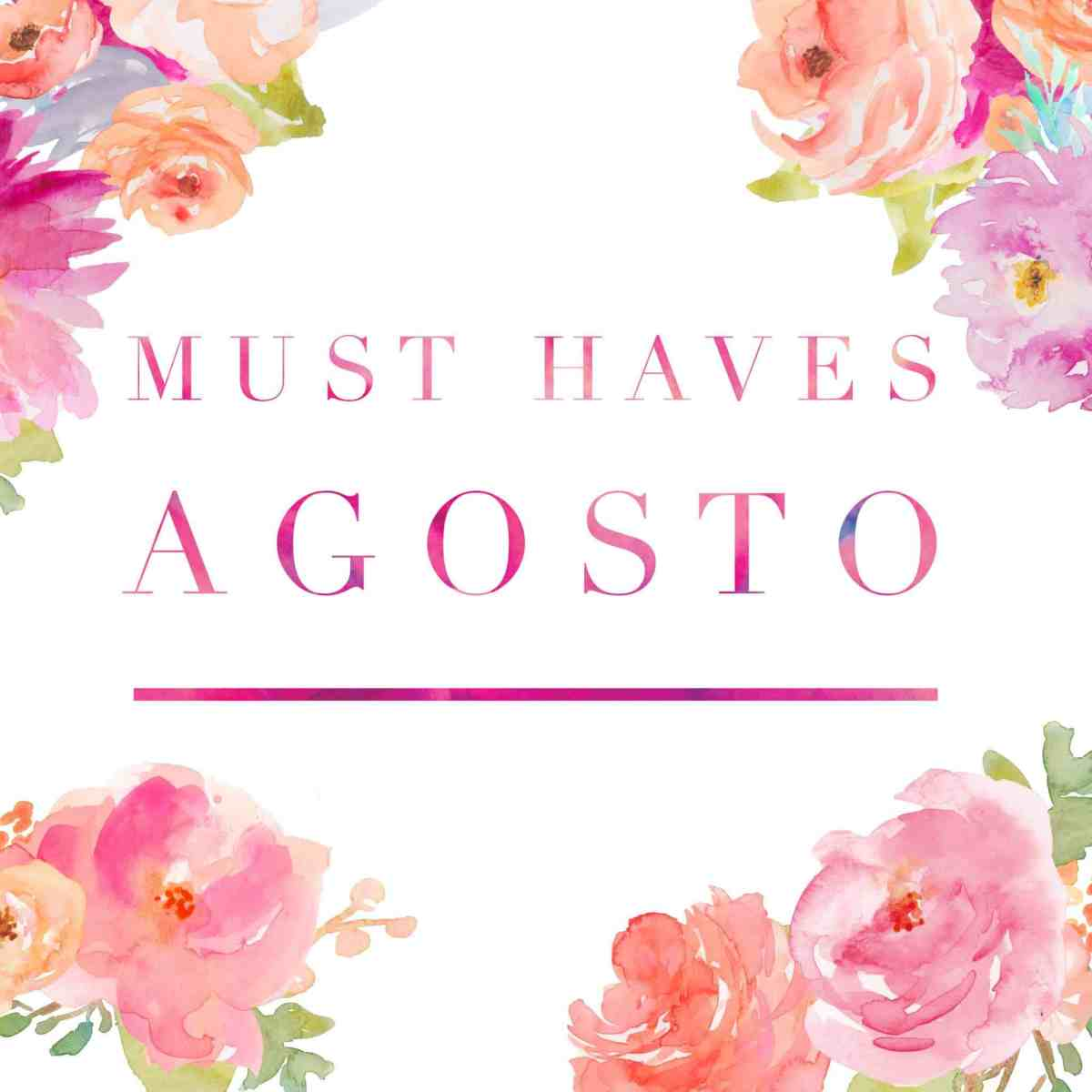 must haves agosto