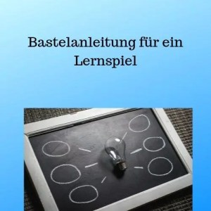 Bastelanleitung für ein Lernspiel