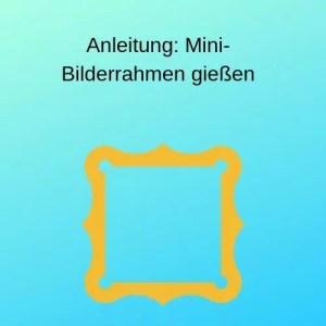 Anleitung Mini-Bilderrahmen gießen