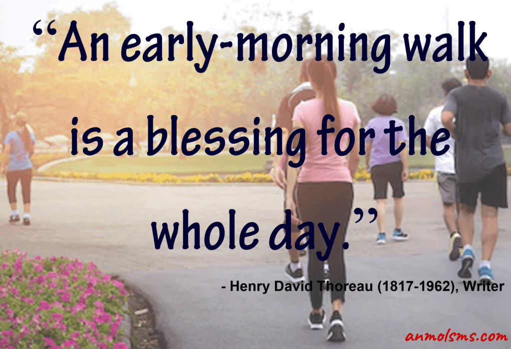 An early-morning walk is a blessing for the whole day.‐ Henry David Thoreau (1817-1962), Writer