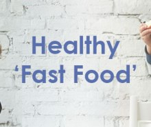 Healthy 'Fast' Food Swaps for Less 'Naughty' and More Nutritious Mealtimes