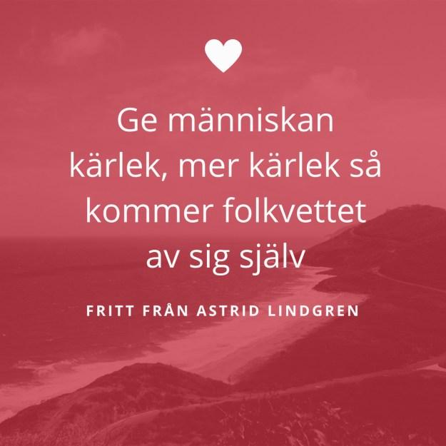 Ge människan kärlek, mer kärlek så kommer folkvettet av sig själv