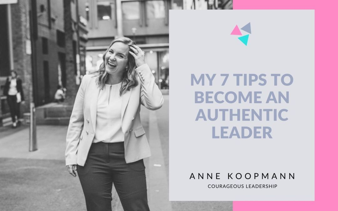 My 7 Tips To Become An Authentic Leader