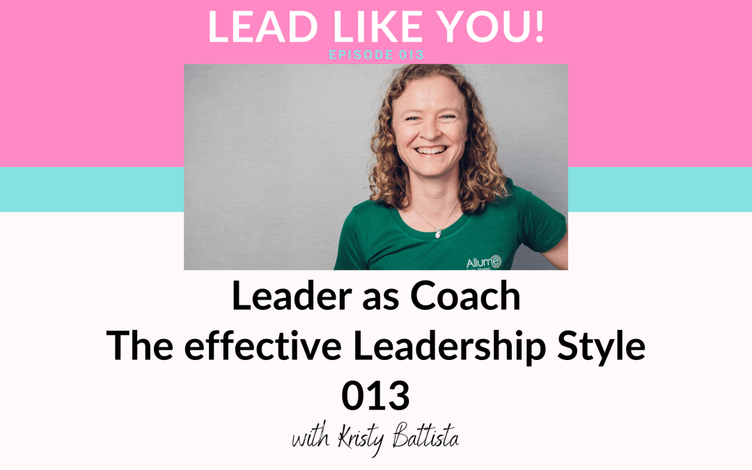 013. Leader as Coach – The Effective Leadership Style