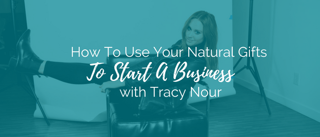 In this episode with Tracy Nour, we're talking about how to use your gifts to start your business.