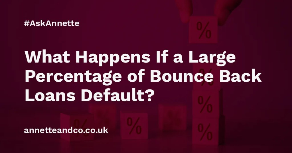 a featured image of a blog post that highlights the topic What Happens If a Large Percentage of Bounce Back Loans Default