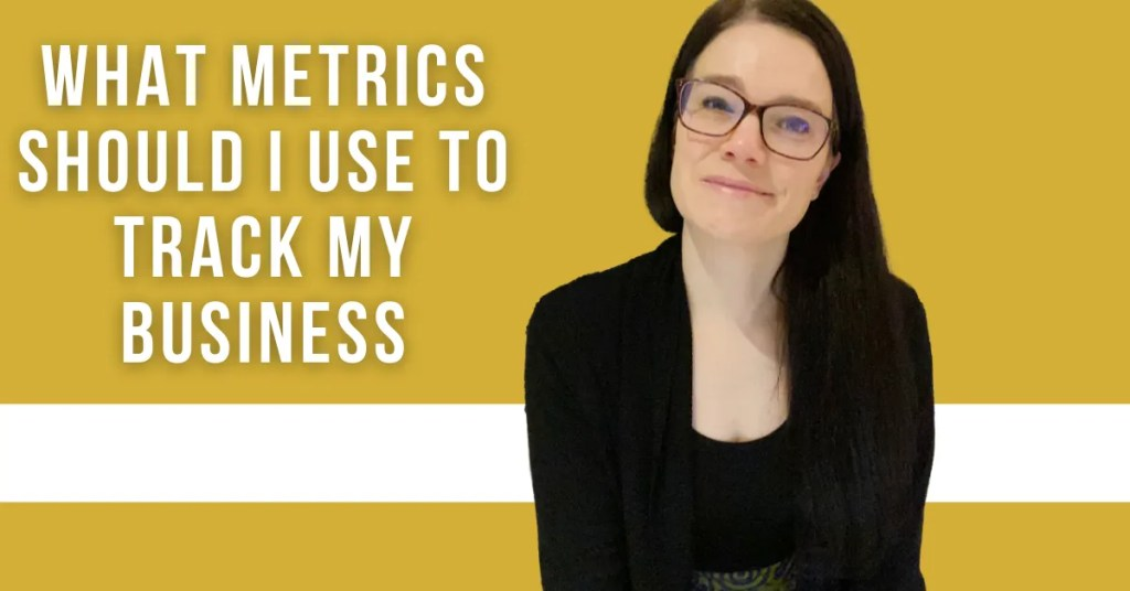 a blog featured image entitled about what metrics should I use to track my business