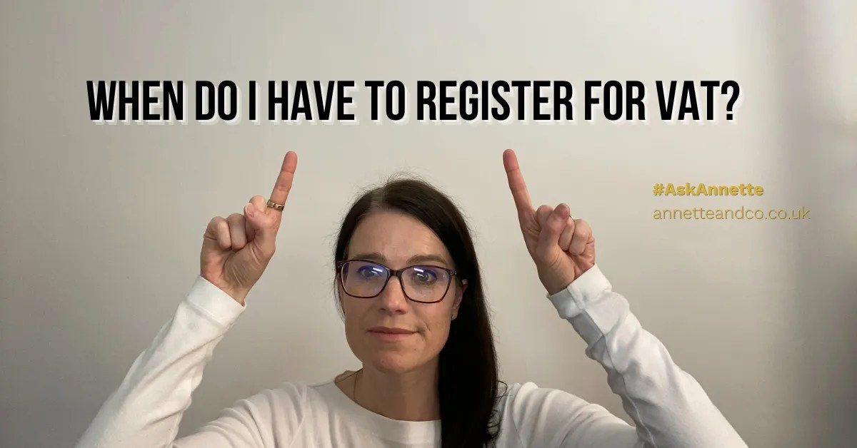 Annette Ferguson's banner picture for a blog post with a titled about When Do I Have to Register for VAT?
