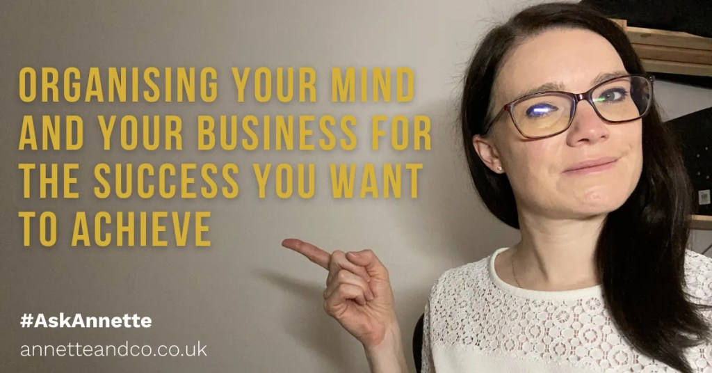 a blog featured image with a topic about Organising Your Mind and Your Business for the Success You Want to Achieve