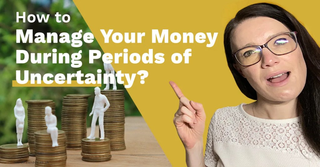 a blog featured image for a blog with a topic about How to Manage Your Money During Periods of Uncertainty?