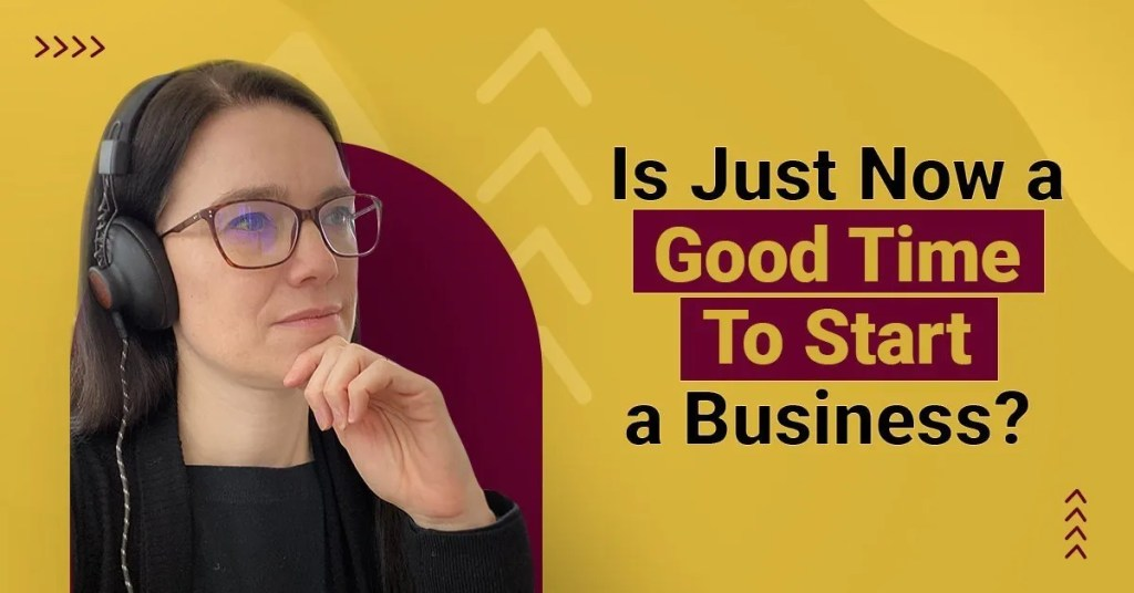 a blog featured image with a topic title about Is Now A Good Time To Start A Business?