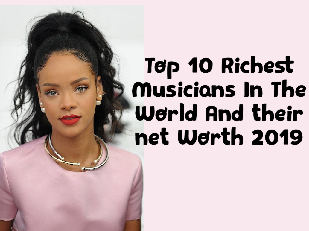 Top 10 Richest Musicians In The World And their net Worth 2019