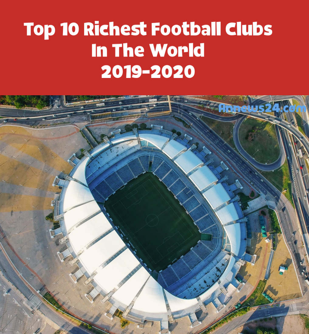 Top 10 Richest Football Clubs In The World 2019-2020