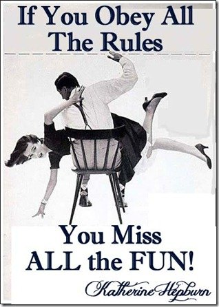 If you obey all the rules, you miss all the fun- Katherine Hepburn Advenure Quote