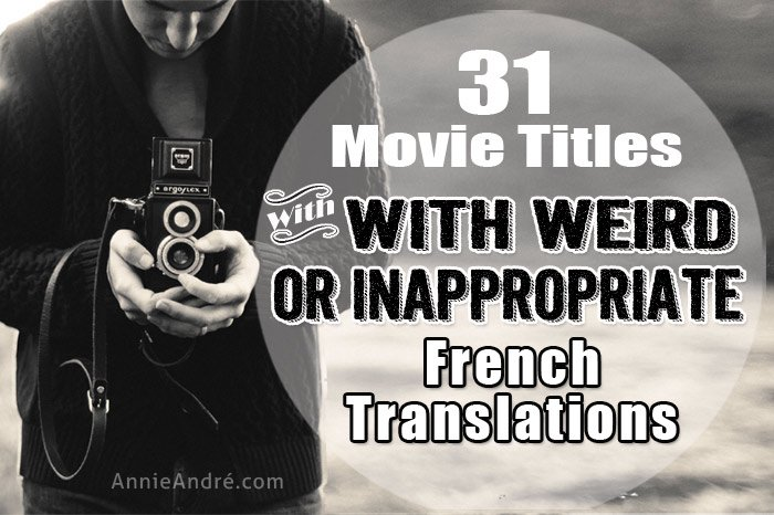 31 Movie Titles With Weird Or Inappropriate French -4434