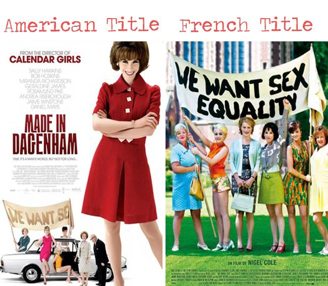 Made in dagenham = we want sex equality movie title for French audience