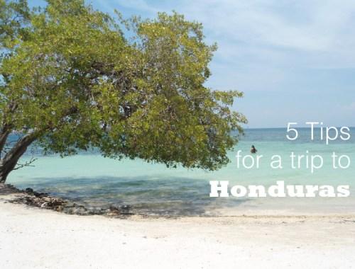 5 Tips for a trip to Honduras
