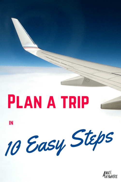 Plan a trip in 10 Easy Steps - From choosing where you go to packing your bag