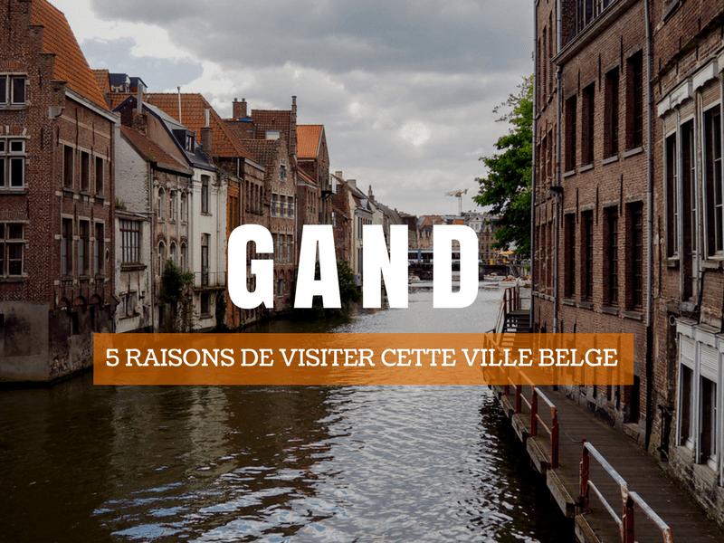 5 raisons de visiter la ville de Gand en Belgique