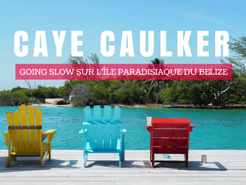 Quoi faire sur l'île paradisiaque de Caye Caulker, au Belize