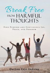 Break Free From Harmful Thoughts by Author Darlene Faye Andrews