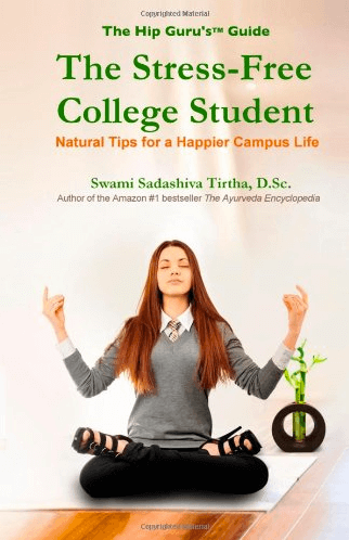 The Stress-Free College Student: Natural Tips for a Happier Campus Life by Swami Sadashiva Tirtha, D.Sc.