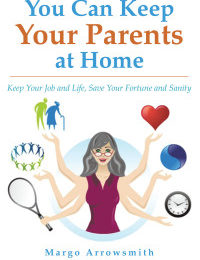 You Can Keep Your Parents At Home by Margo Arrowsmith