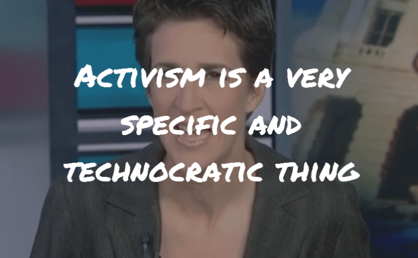 """Rachel Maddow: """"Activism is a very specific and technocratic thing."""""""