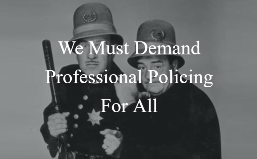 We Must Demand Professional Policing For All