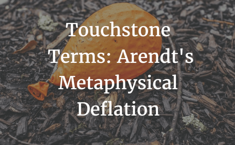 Touchstone Terms: Arendt's Metaphysical Deflation