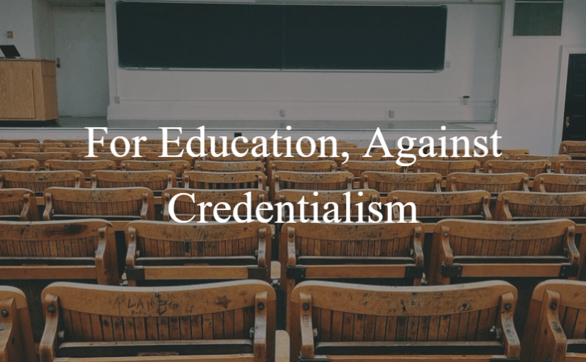 For Education, Against Credentialism