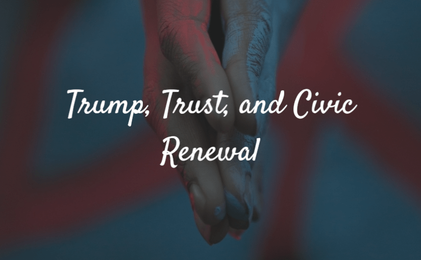 Trump, Trust, and Civic Renewal