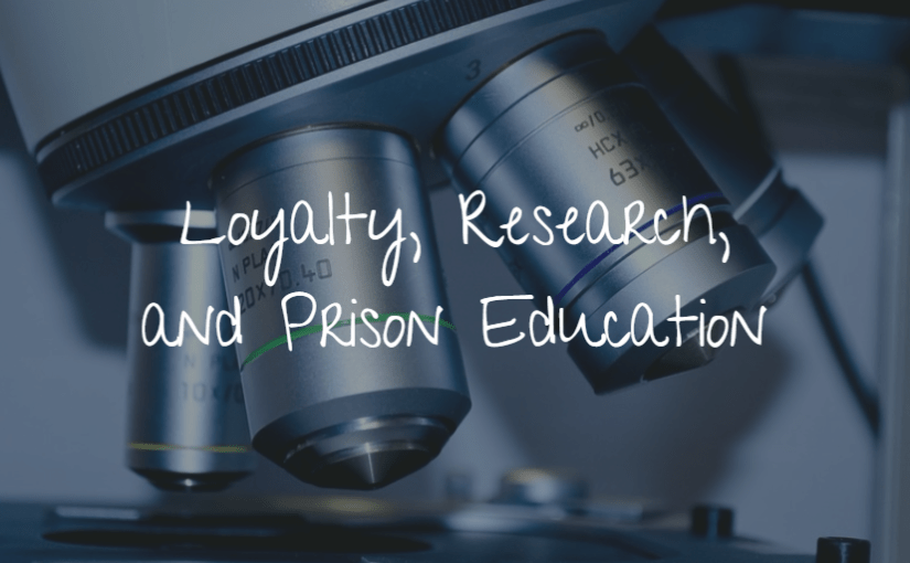 Loyalty, Research, and Prison Education